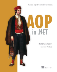 Aspect-Oriented Programming in .NET by Matthew D. Groves